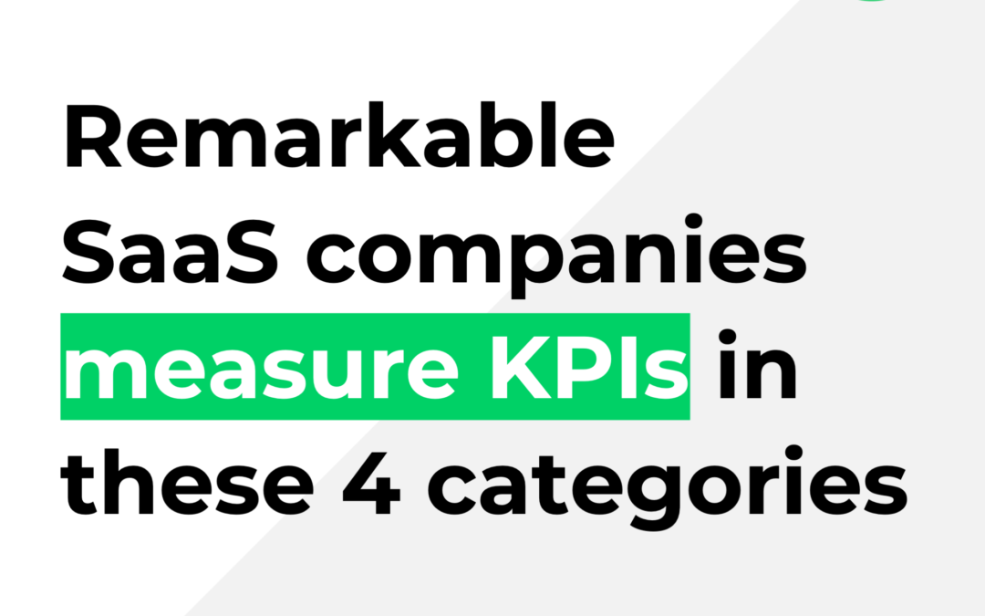 Remarkable SaaS companies measure KPIs in these 4 categories